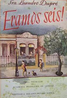 Eramos seis!. Sra. Leandro Dupré. Editora Brasiliense (São Paulo-SP). 1945 (3ª a 6ª edição). Capa de Dorca. Prefácio de Monteiro Lobato.
