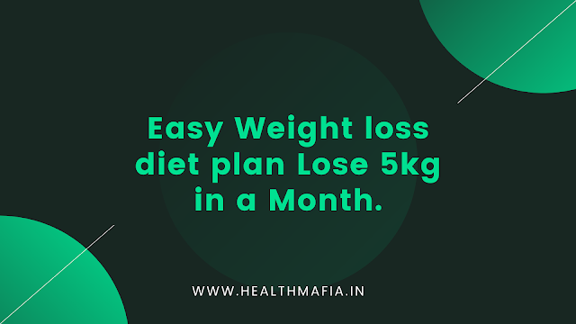Easy Weight loss diet plan lose 5kg in a Month
