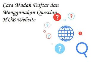 Cara Mudah Daftar dan Menggunakan Question HUB Website