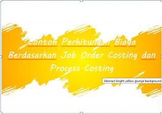 Contoh Perhitungan Biaya Berdasarkan Job Order Costing dan Process Costing