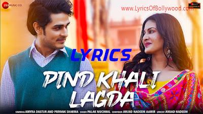 Pind Khali Lagda Song Lyrics   Amyra Dastur, Priyank Sharma   Palak Muchhal   Amjad Nadeem Aamir