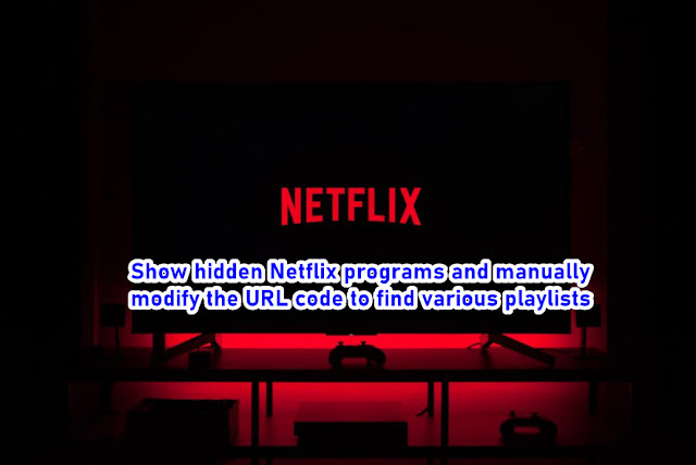 Show hidden Netflix programs and manually modify the URL code to find various playlists