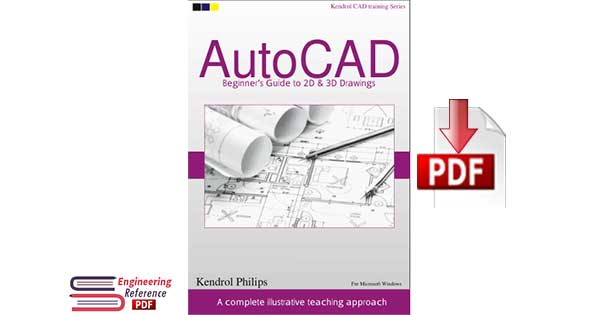 kendrol CAD teaching series: AutoCAD Beginner's Guide to 2D & 3D Drawings By Kendrol Philips