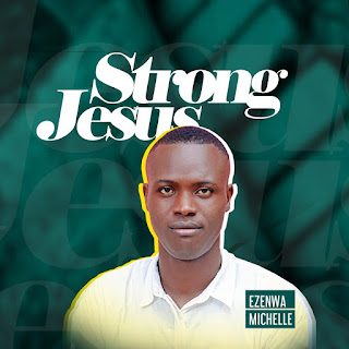 Ezenwa Michelle - Strong Jesus
