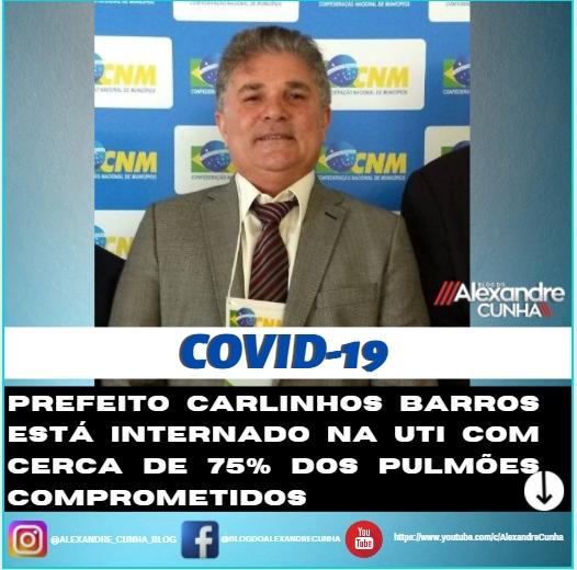 Prefeito Carlinhos Barros está internado na UTI com cerca de 75% dos pulmões comprometidos