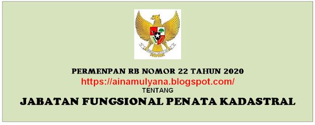 Peraturan Peraturan Menpan RB atau Permenpan RB Nomor  PERMENPAN RB NOMOR 22 TAHUN 2020 TENTANG JABATAN FUNGSIONAL PENATA KADASTRAL