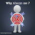 Answer of Why Always me ?