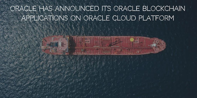 Oracle has announced its Oracle Blockchain Applications on Oracle Cloud Platform
