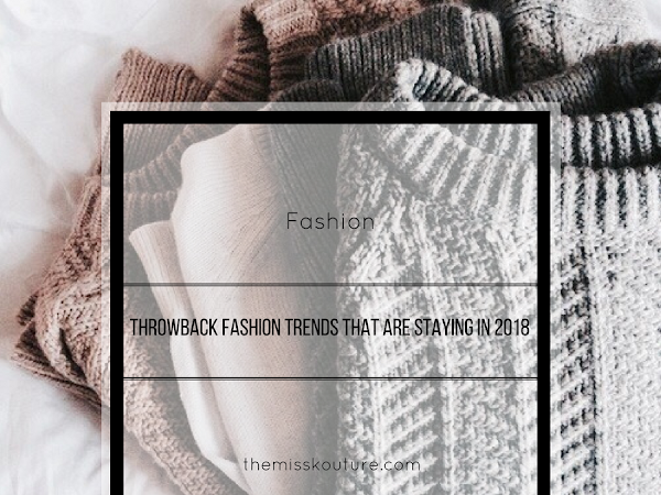 Throwback fashion trends that are here to stay in 2018