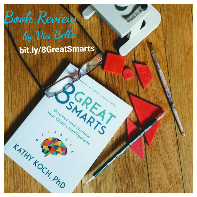 8 Great Smarts: Discover & Nurture Your (Child's) Intelligences, Book Review, Kathy Koch, Child Psychology, Raising Kids, Parenting Advise, How to help your children, Moody Publishers, Via Bella