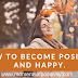 How To Become Positive And Happy.