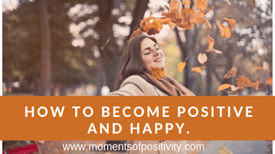 How To Become More Positive And Happy