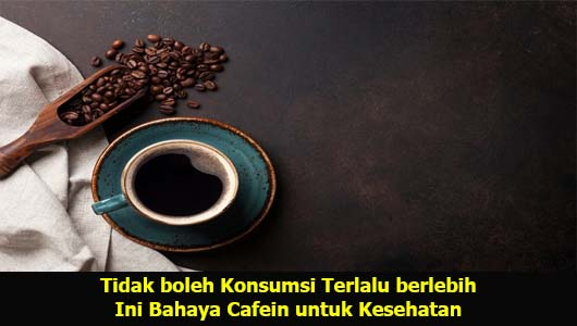 Tidak boleh Konsumsi Terlalu berlebih Ini Bahaya Cafein untuk Kesehatan