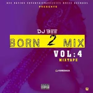 [Mixtape] DJ Bee – Born To Mix (Vol4)
