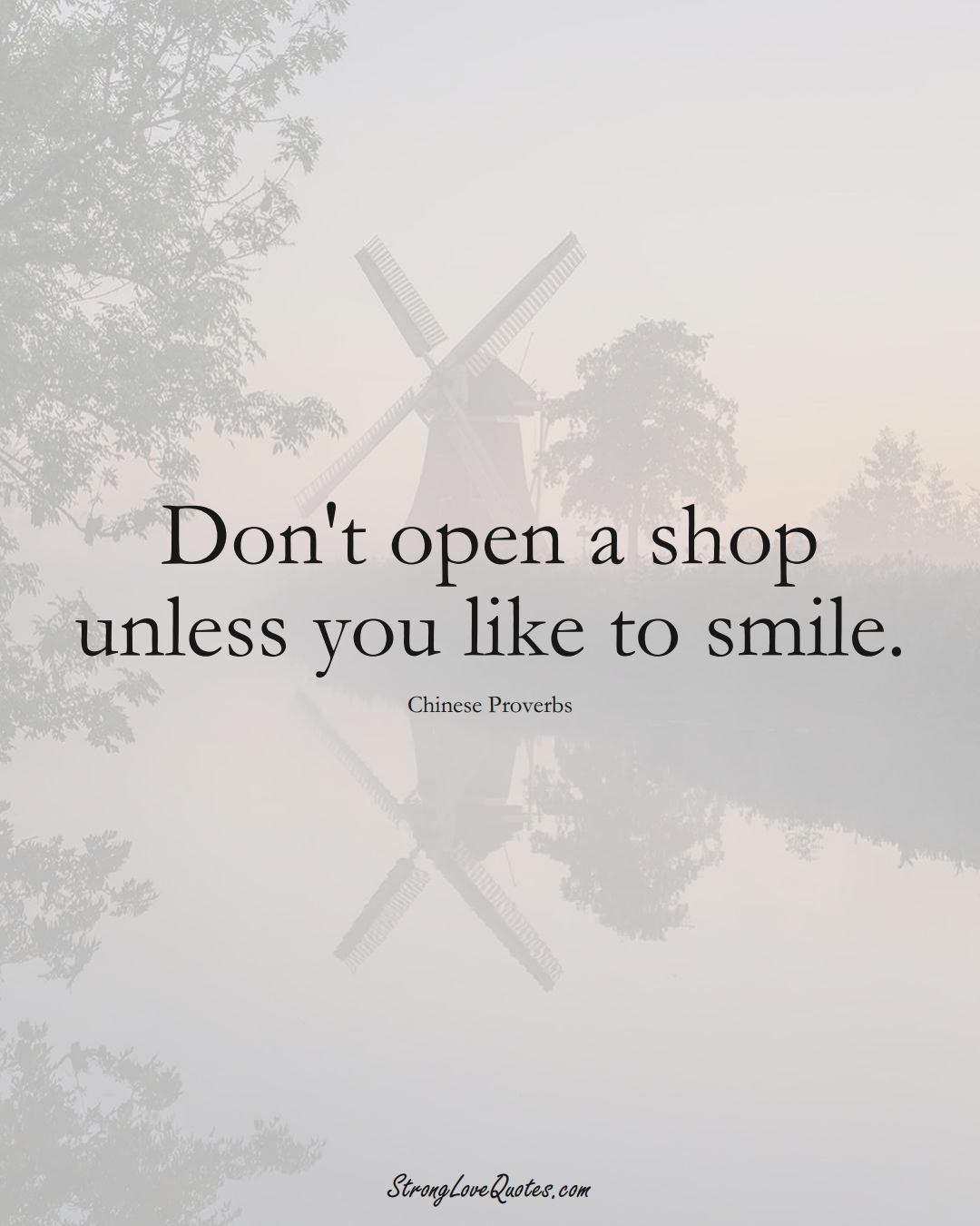 Don't open a shop unless you like to smile. (Chinese Sayings);  #AsianSayings