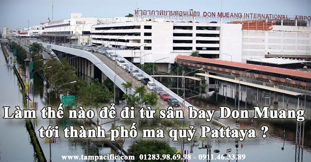 Làm thế nào để đi từ sân bay Don Muang tới thành phố ma quỷ Pattaya ?