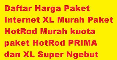 Bicara soal paket internet murah tentunya semua pengguna internet smartphone sangat mengi Daftar Harga Paket Internet XL Murah Paket HotRod Murah kuota paket HotRod PRIMA dan XL Super Ngebut