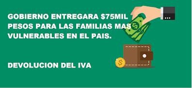 DEVOLUCION DE IVA DE $75MIL PESOS PARA PERSONAS VULNERABLES DEL PAIS.