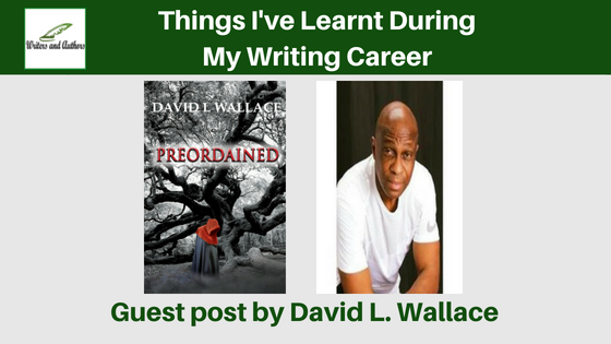 Things I've Learnt During My Writing Career, Guest post by David L. Wallace