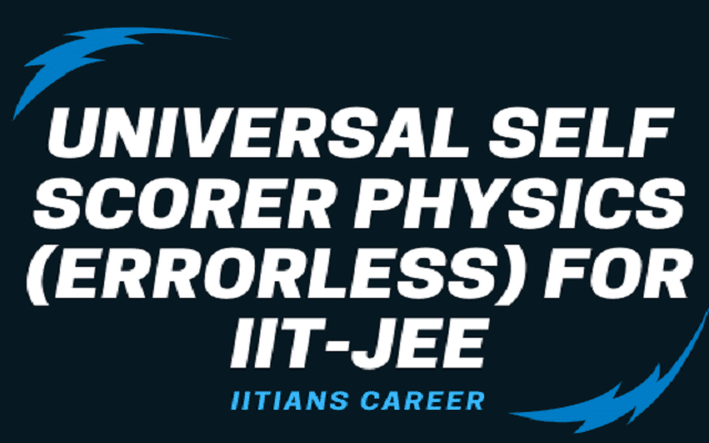 UNIVERSAL SELF SCORER PHYSICS (ERRORLESS) FOR IIT-JEE