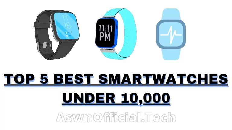 Top 5 Best Smartwatches Under ₹10000 in India 2021