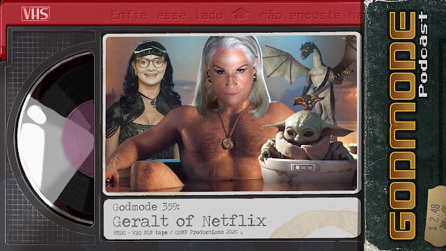 GODMODE 358 - GERALT OF NETFLIX