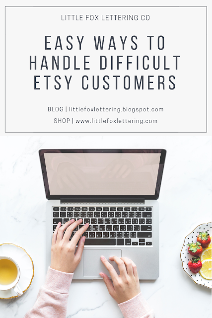 Easy Ways to Handle Difficult Etsy Customers | www.littlefoxlettering.com