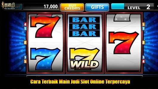Cara Terbaik Main Judi Slot Online Terpercaya