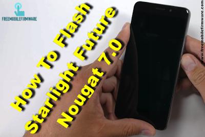 Guide To Flash Starlight Future Nougat 7.0 Tested Firmware Via SP Flashtool
