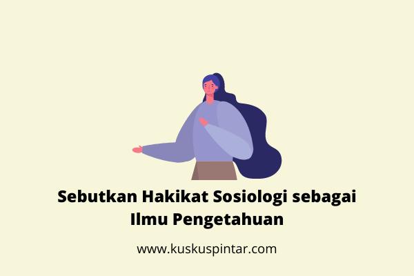 Sebutkan Hakikat Sosiologi sebagai Ilmu Pengetahuan