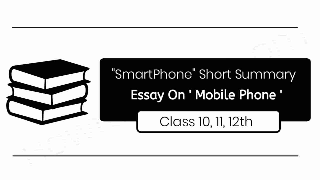 Essay On 'Mobile Phone/SmartPhone - Short Summary On 'SmartPhone' For Class 9, 10, 11, 12Essay On 'Mobile Phone/SmartPhone - Short Summary On 'SmartPhone' For Class 9, 10, 11, 12, essay on smartphone 200 word, short summary on mobile phone