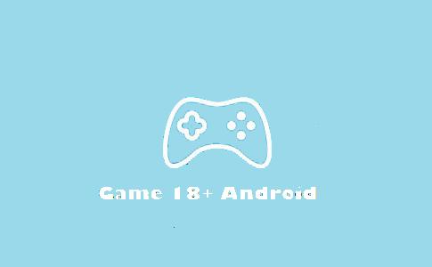 18+ Game Dewasa Android Grafik Bagus Auto Ngiler Mainnya