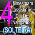 4 FILMES PARA CURTIR O DIA DOS NAMORADOS SOLTEIRA