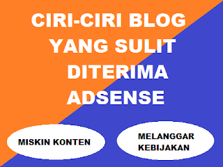 Ciri-ciri blog yang sulit untuk diterima oleh google adsense