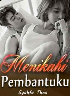 Novel Menikahi Pembantuku Karya Syahfa Thea Full Episode