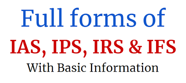 Full form of IAS, IPS, IRS, IFS with Basic Information