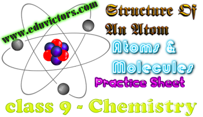 CBSE Class 9 - Chemistry - Structure Of An Atom, Atoms & Molecules - Practice Test (#cbseNotes)