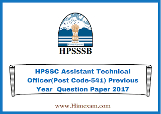 HPSSC Assistant Technical Officer(Post Code-541) Previous Year  Question Paper 2017