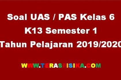 Download Soal UAS/PAS Kelas 6 Semester 1 Tahun Pelajaran 2019/2020
