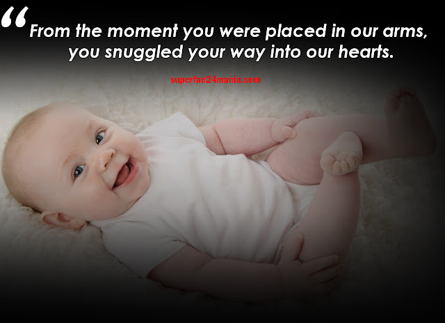 From the moment you were placed in our arms, you snuggled your way into our hearts.
