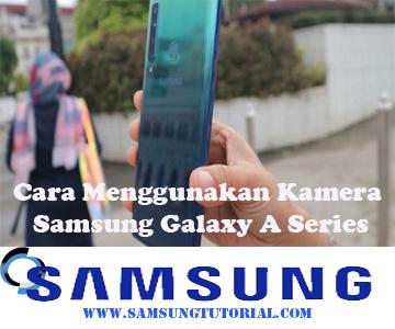 Cara Menggunakan Kamera Samsung Galaxy A Series