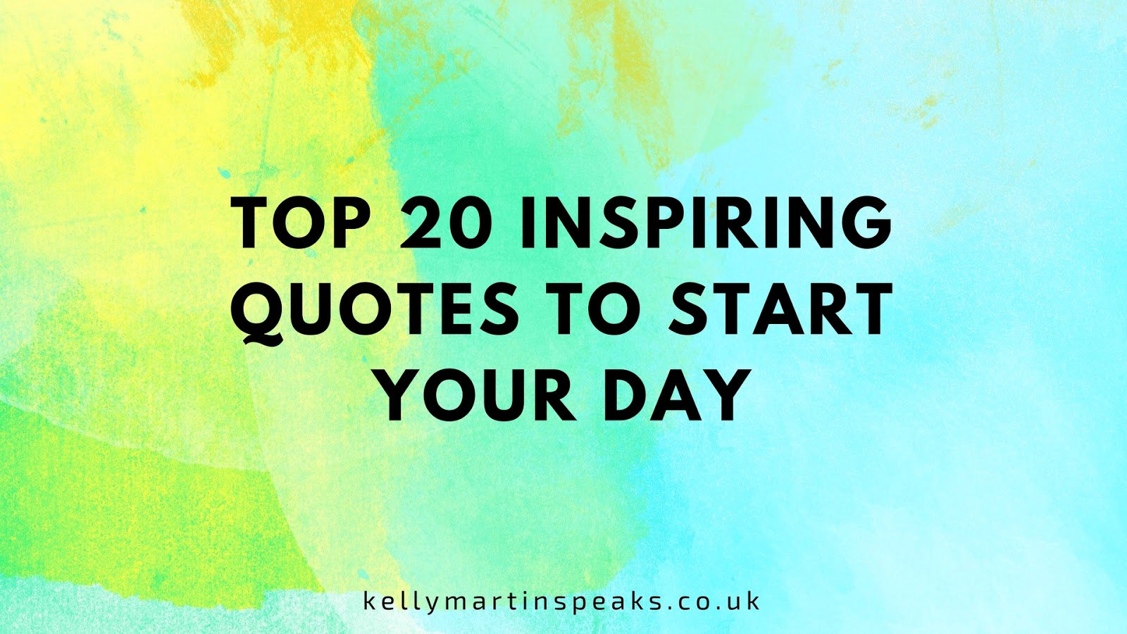 Top Quotes Top 20 Inspiring Quotes To Start Your Day  Kelly Martin Speaks
