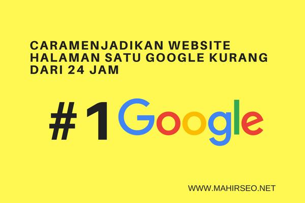 12 Cara Menjadikan Website Masuk Halaman Satu Google kurang dari 24 Jam