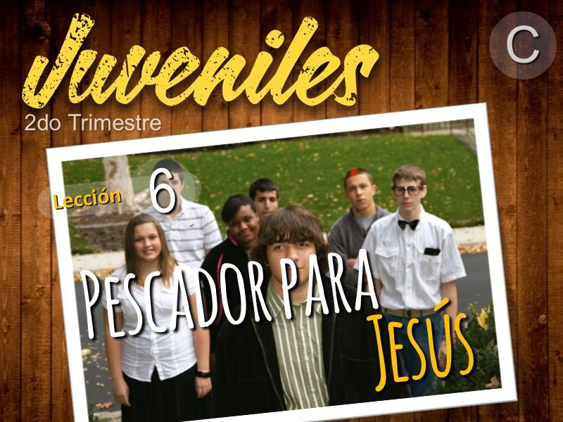 Juveniles | Lección 6: Pescador para Jesús | 2do Trimestre 2021 | Año C