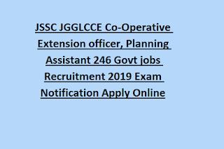 JSSC JGGLCCE Co-Operative Extension officer, Planning Assistant 246 Govt jobs Recruitment 2019 Exam Notification Apply Online