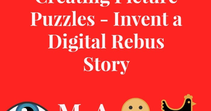 Creating Picture Puzzles - Invent a Digital Rebus Story