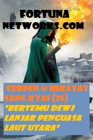 """<img src=""""fortunanetworks.com.jpg"""" alt=""""Cerpen @ Hikayat Sang Kyai [25] """"Bertemu Dewi Lanjar Penguasa Laut Utara"""">"""
