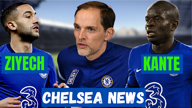 CHELSEA NEWS | N GOLO KANTE & HAKIM ZIYECH TO START | BREAKING DOWN THOMAS TUCHEL S PRESS CONFERENCE