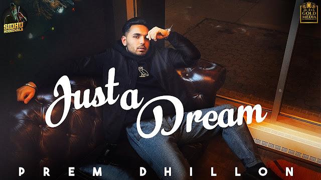 Song  :  Just a Dream Song Lyrics Singer  :  Prem Dhillon Lyrics  :  Prem Dhillon Music  :  Opi Music