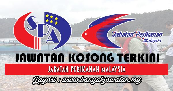 Jawatan Kosong 2017 di Jabatan Perikanan Malaysia - www.banyakjawatan.my